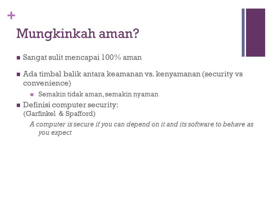 + Mungkinkah aman? Sangat sulit mencapai 100% aman Ada timbal balik antara keamanan vs. kenyamanan (security vs convenience) Semakin tidak aman, semak