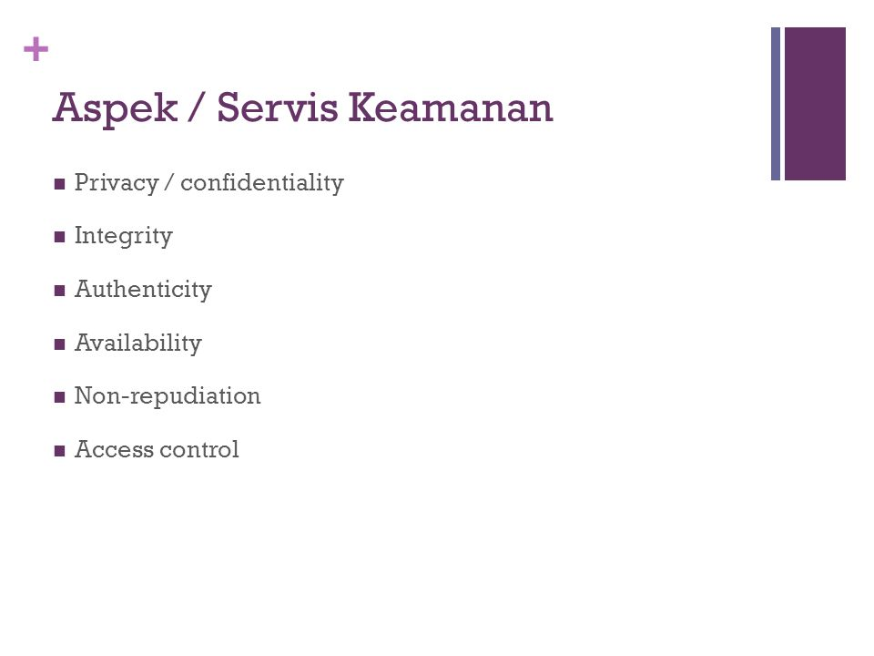 + Aspek / Servis Keamanan Privacy / confidentiality Integrity Authenticity Availability Non-repudiation Access control