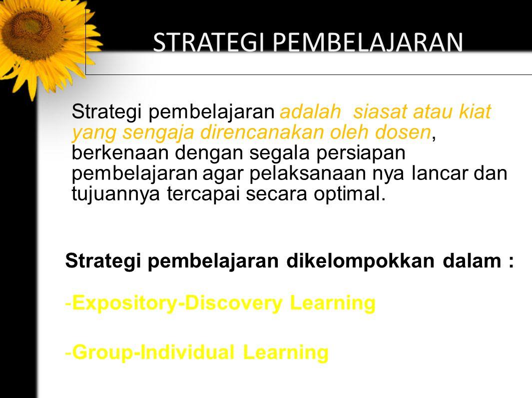 STRATEGI PEMBELAJARAN Strategi pembelajaran adalah siasat atau kiat yang sengaja direncanakan oleh dosen, berkenaan dengan segala persiapan pembelajaran agar pelaksanaan nya lancar dan tujuannya tercapai secara optimal.