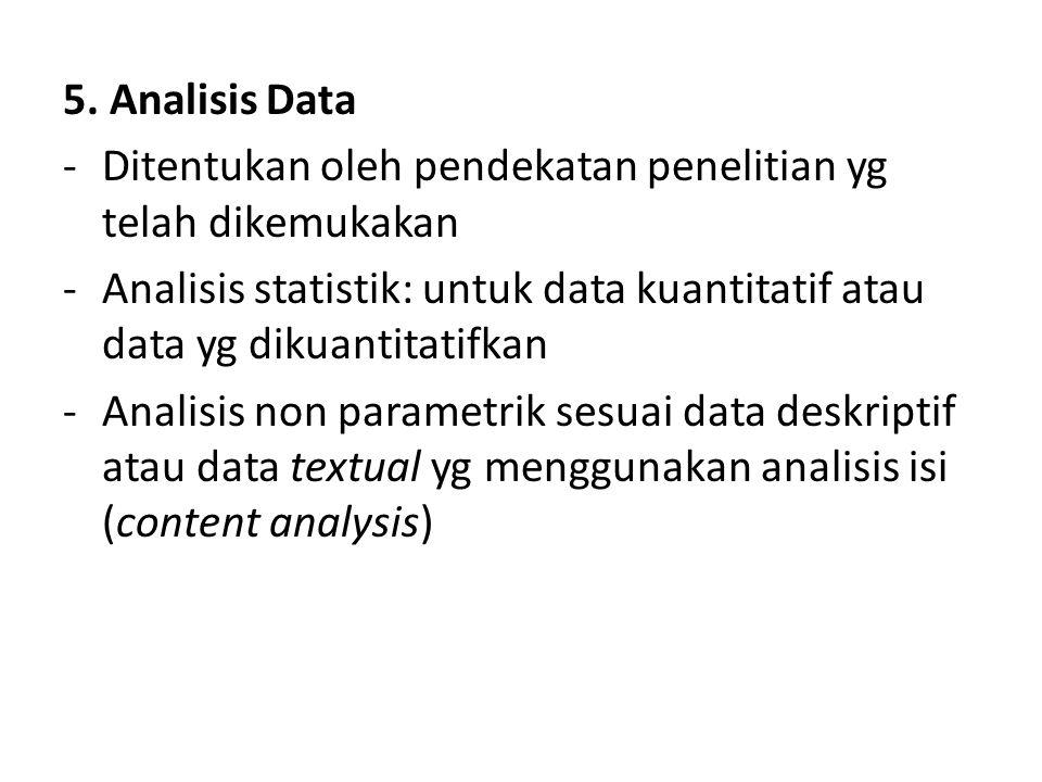 5. Analisis Data -Ditentukan oleh pendekatan penelitian yg telah dikemukakan -Analisis statistik: untuk data kuantitatif atau data yg dikuantitatifkan
