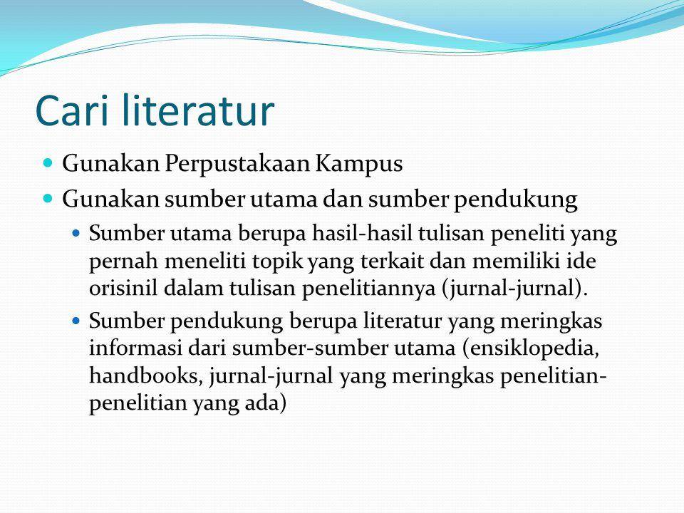 Cari literatur Gunakan Perpustakaan Kampus Gunakan sumber utama dan sumber pendukung Sumber utama berupa hasil-hasil tulisan peneliti yang pernah mene
