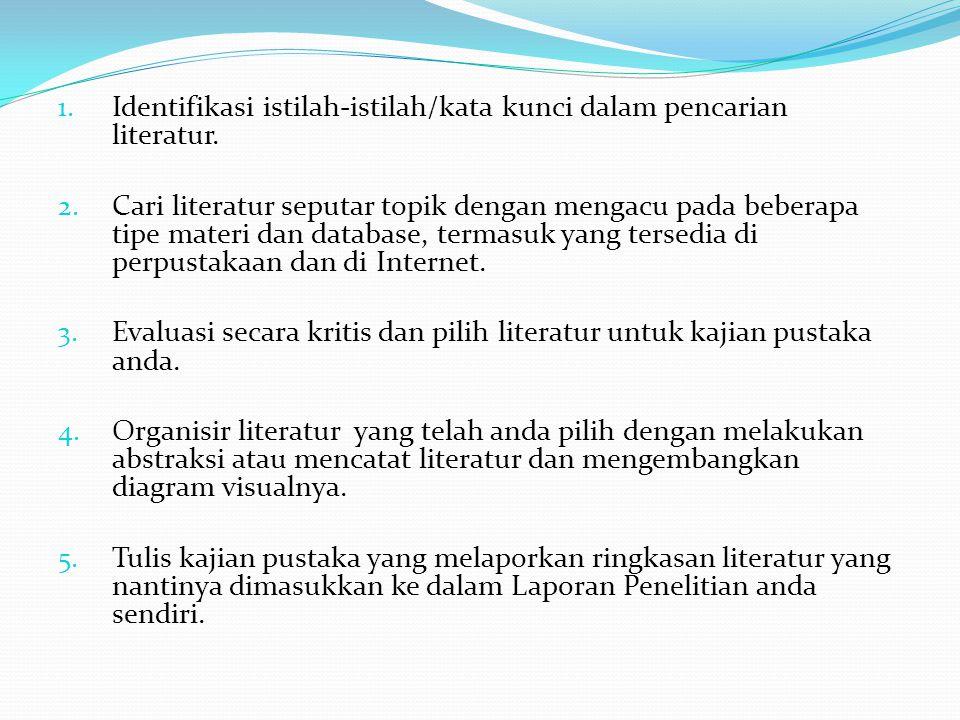 1. Identifikasi istilah-istilah/kata kunci dalam pencarian literatur. 2. Cari literatur seputar topik dengan mengacu pada beberapa tipe materi dan dat