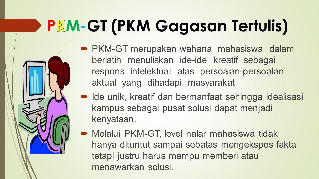  PKM-GT merupakan wahana mahasiswa dalam berlatih menuliskan ide-ide kreatif sebagai respons intelektual atas persoalan-persoalan aktual yang dihadap