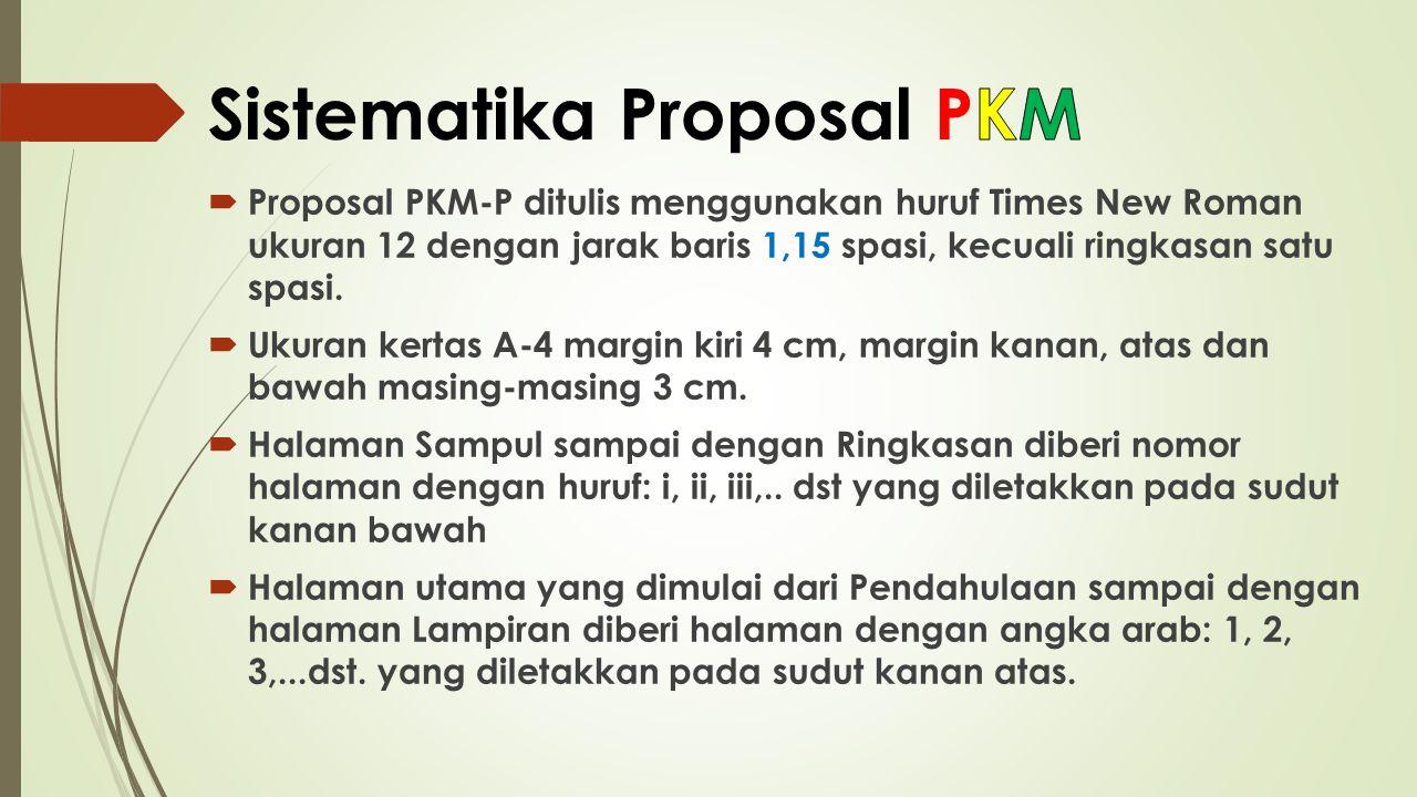  Proposal PKM-P ditulis menggunakan huruf Times New Roman ukuran 12 dengan jarak baris 1,15 spasi, kecuali ringkasan satu spasi.  Ukuran kertas A-4