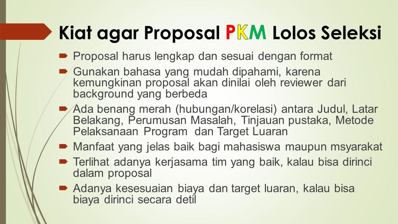  Proposal harus lengkap dan sesuai dengan format  Gunakan bahasa yang mudah dipahami, karena kemungkinan proposal akan dinilai oleh reviewer dari ba