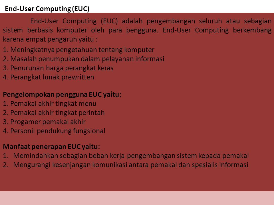 End-User Computing (EUC) End-User Computing (EUC) adalah pengembangan seluruh atau sebagian sistem berbasis komputer oleh para pengguna. End-User Comp