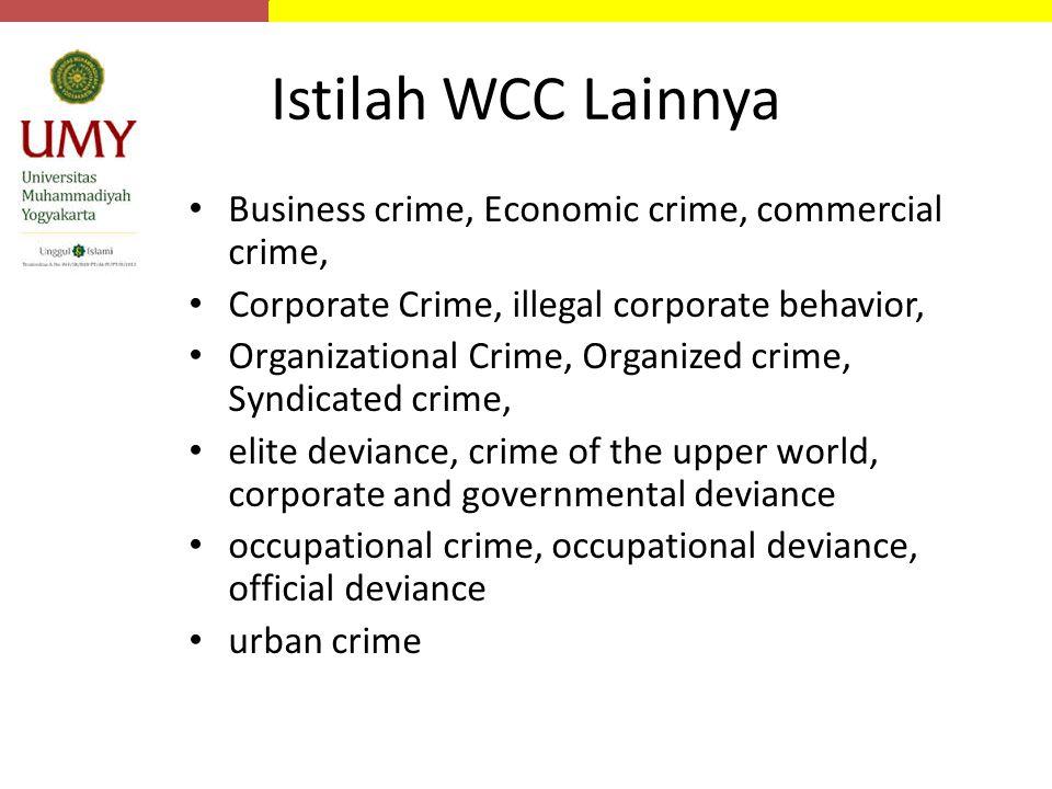Istilah WCC Lainnya Business crime, Economic crime, commercial crime, Corporate Crime, illegal corporate behavior, Organizational Crime, Organized cri