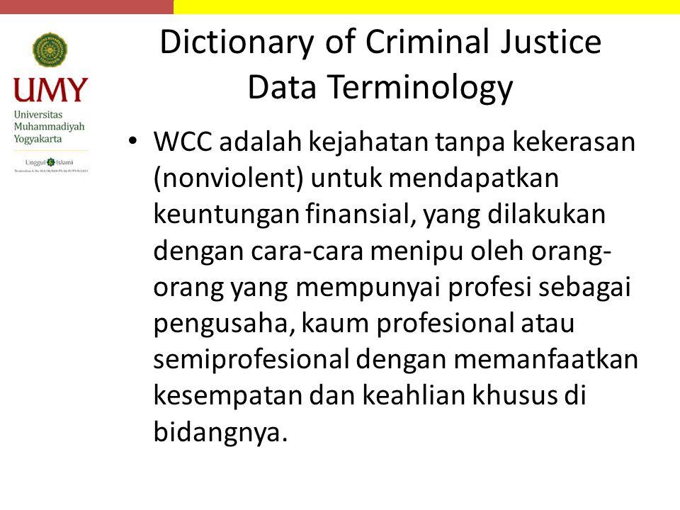 Dictionary of Criminal Justice Data Terminology WCC adalah kejahatan tanpa kekerasan (nonviolent) untuk mendapatkan keuntungan finansial, yang dilakuk