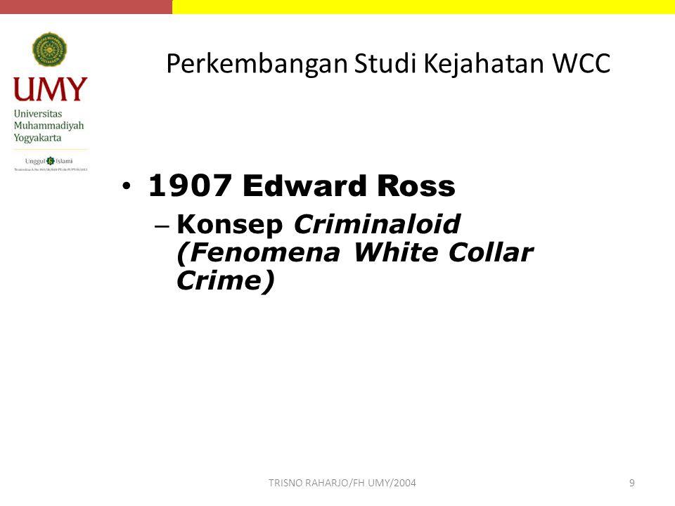 Perkembangan Studi Kejahatan WCC 1907 Edward Ross – Konsep Criminaloid (Fenomena White Collar Crime) TRISNO RAHARJO/FH UMY/20049