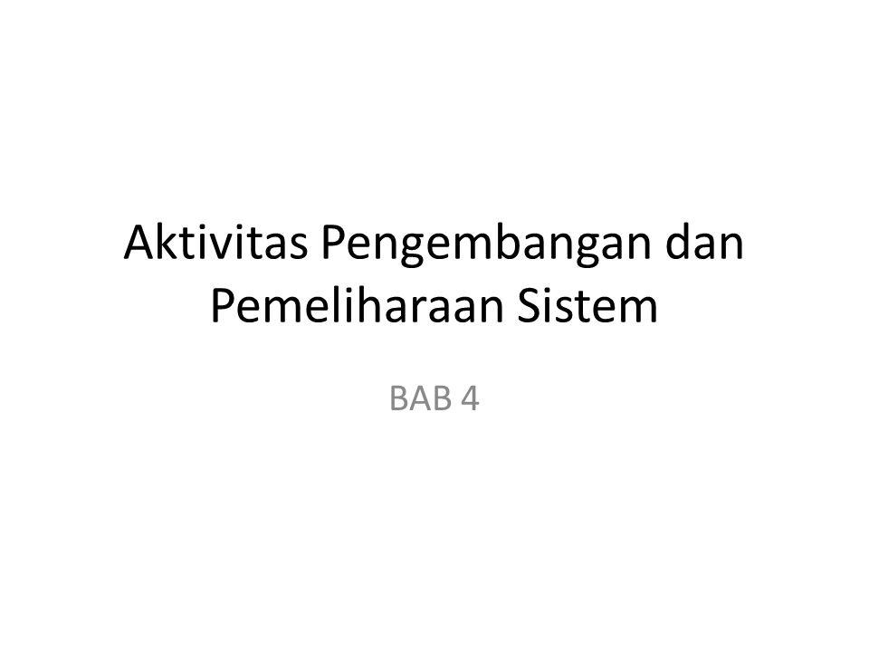 Aktivitas Pengembangan dan Pemeliharaan Sistem BAB 4