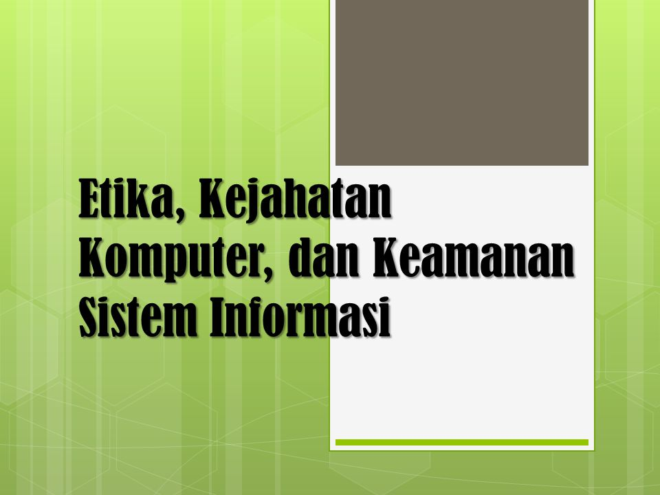 Etika Sistem Informasi  Keakuratan Informasi  Berkaitan dengan autentikasi atau kebenaran informasi  Kepemilikan Informasi  Berhubungan dengan siapa yang memiliki informasi tentang individu dan bagaimana informasi dapat dijual dan dipertukarkan