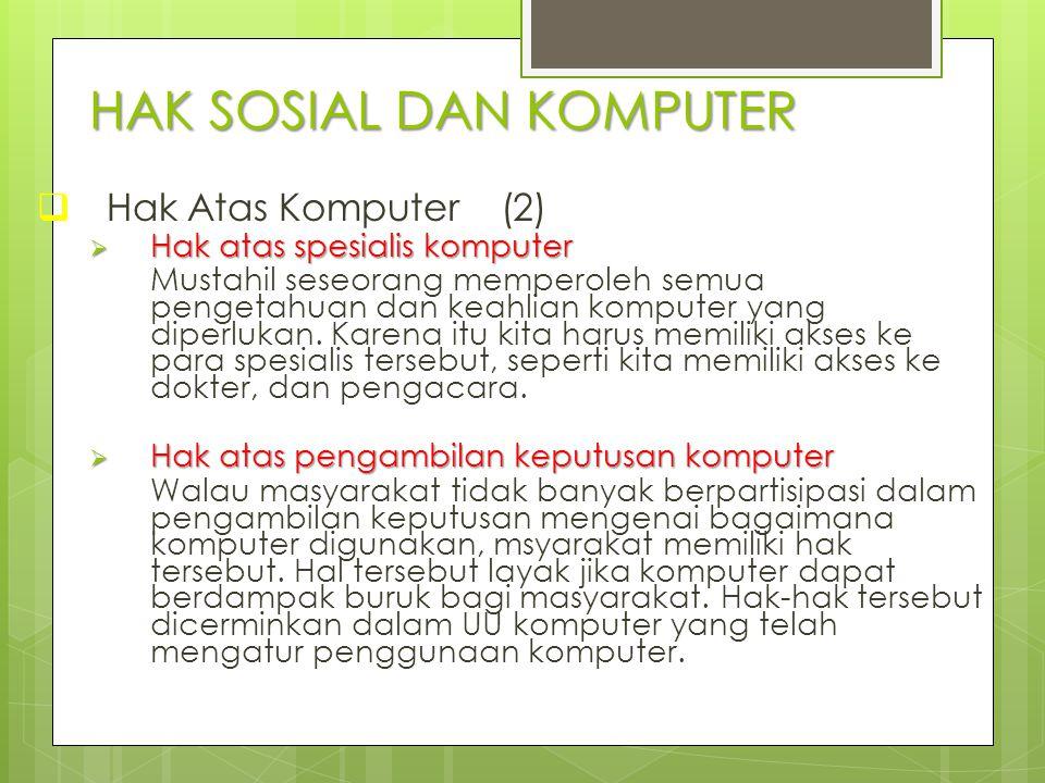 HAK SOSIAL DAN KOMPUTER  Hak Atas Komputer (2)  Hak atas spesialis komputer Mustahil seseorang memperoleh semua pengetahuan dan keahlian komputer ya