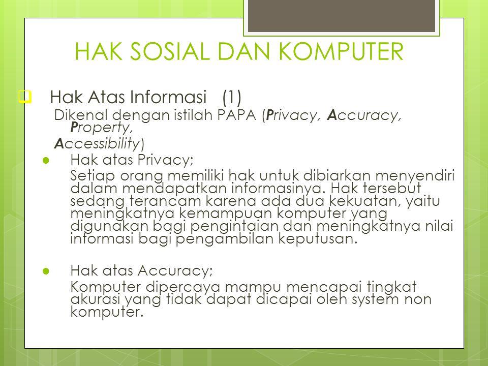 HAK SOSIAL DAN KOMPUTER  Hak Atas Informasi (1) Dikenal dengan istilah PAPA ( P rivacy, A ccuracy, P roperty, A ccessibility) Hak atas Privacy; Setia