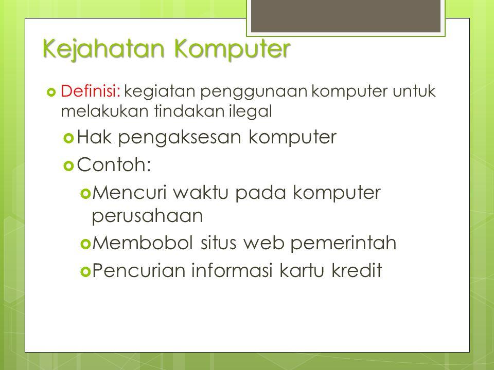 Kejahatan Komputer  Definisi: kegiatan penggunaan komputer untuk melakukan tindakan ilegal  Hak pengaksesan komputer  Contoh:  Mencuri waktu pada