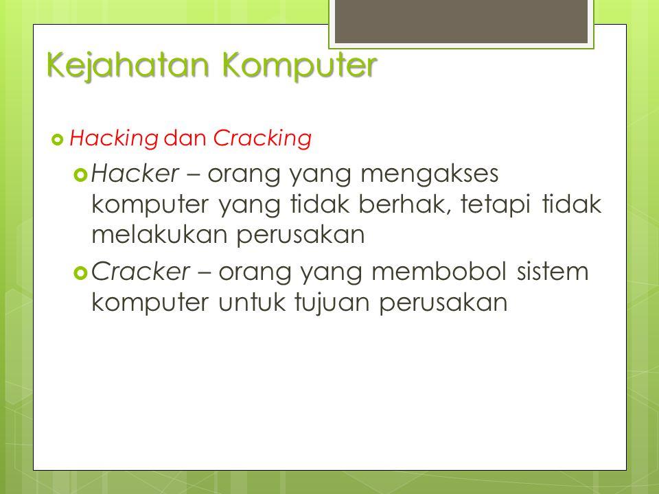 Kejahatan Komputer  Hacking dan Cracking  Hacker – orang yang mengakses komputer yang tidak berhak, tetapi tidak melakukan perusakan  Cracker – ora