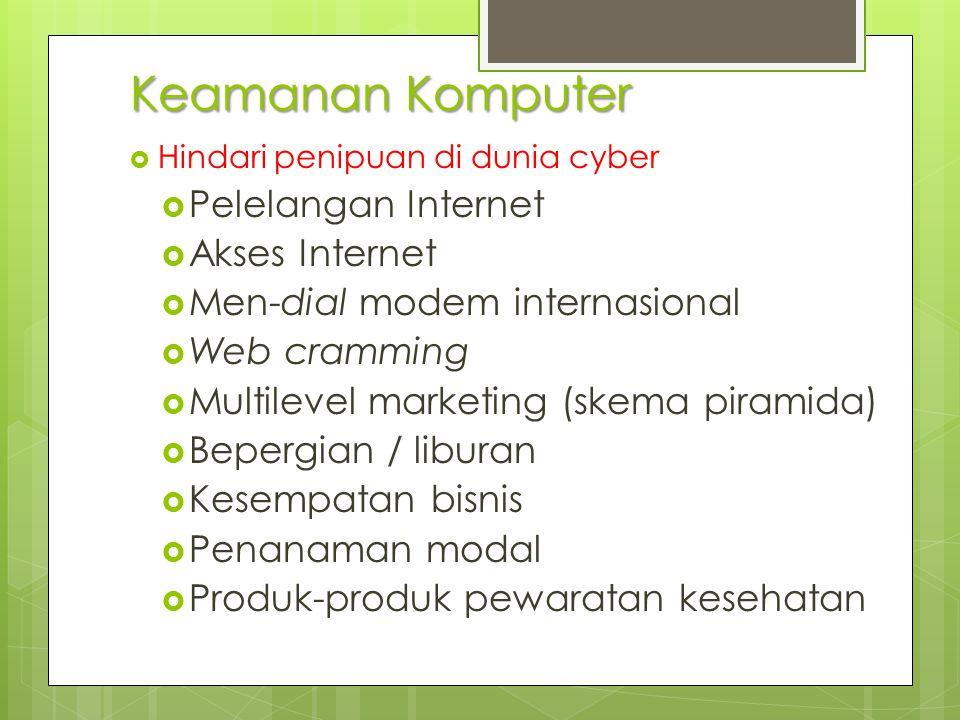 Keamanan Komputer  Hindari penipuan di dunia cyber  Pelelangan Internet  Akses Internet  Men-dial modem internasional  Web cramming  Multilevel