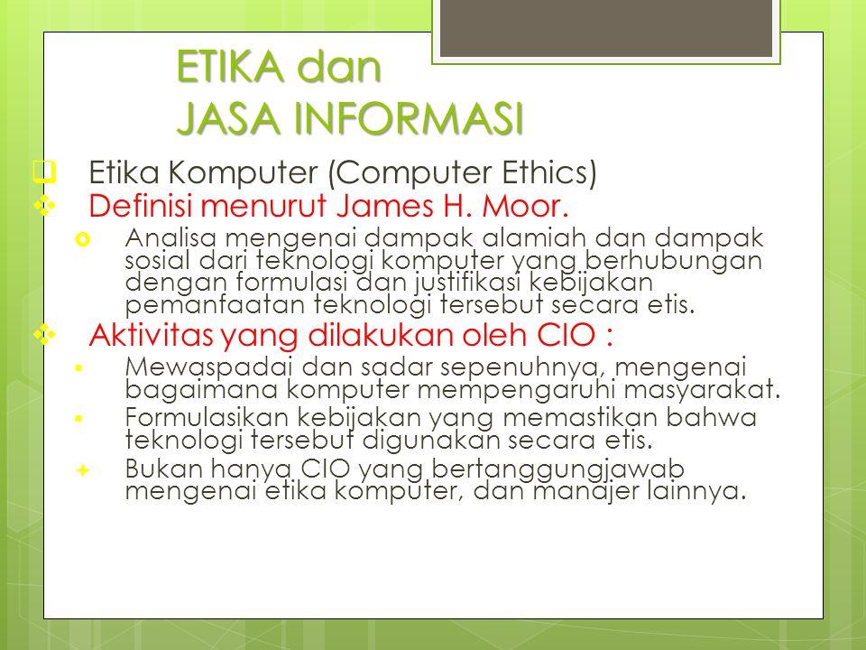 ETIKA dan JASA INFORMASI  Etika Komputer (Computer Ethics)  Definisi menurut James H. Moor.  Analisa mengenai dampak alamiah dan dampak sosial dari