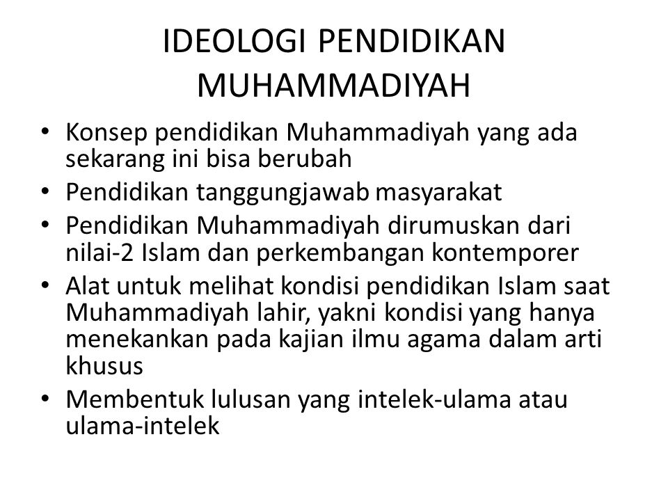 IDEOLOGI PENDIDIKAN MUHAMMADIYAH Konsep pendidikan Muhammadiyah yang ada sekarang ini bisa berubah Pendidikan tanggungjawab masyarakat Pendidikan Muha