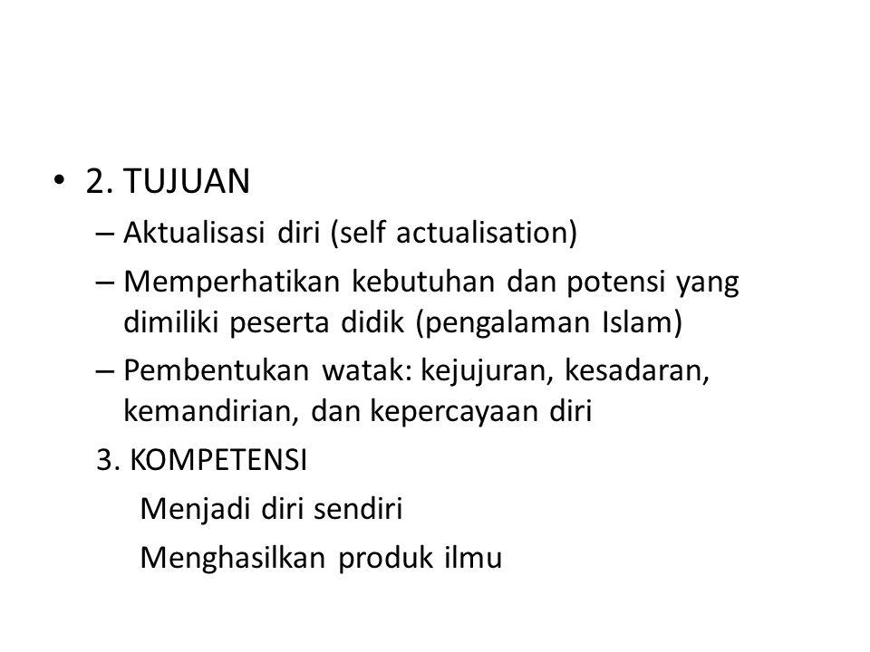 2. TUJUAN – Aktualisasi diri (self actualisation) – Memperhatikan kebutuhan dan potensi yang dimiliki peserta didik (pengalaman Islam) – Pembentukan w