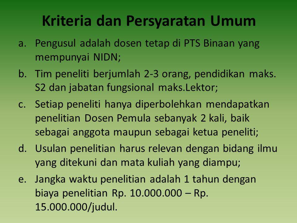 Kriteria dan Persyaratan Umum a.Pengusul adalah dosen tetap di PTS Binaan yang mempunyai NIDN; b.Tim peneliti berjumlah 2-3 orang, pendidikan maks.
