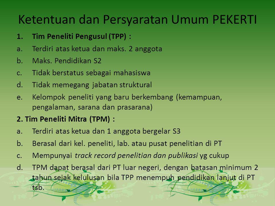 Ketentuan dan Persyaratan Umum PEKERTI 1.Tim Peneliti Pengusul (TPP) : a.Terdiri atas ketua dan maks.