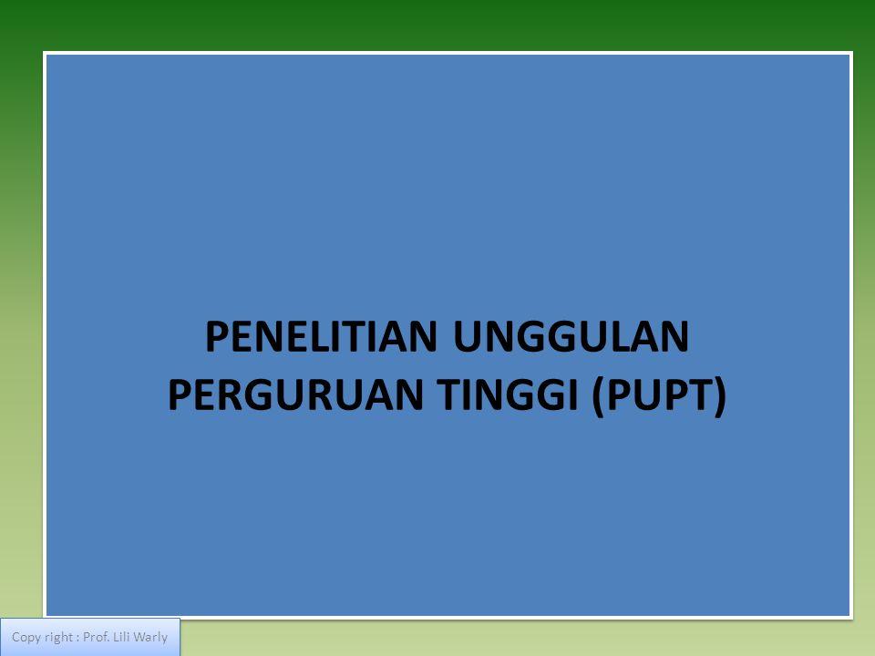 PENELITIAN UNGGULAN PERGURUAN TINGGI (PUPT) Copy right : Prof. Lili Warly