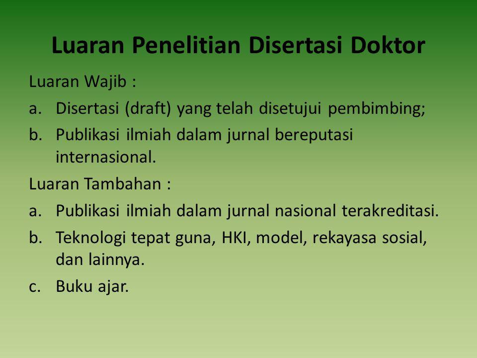 Luaran Penelitian Disertasi Doktor Luaran Wajib : a.Disertasi (draft) yang telah disetujui pembimbing; b.Publikasi ilmiah dalam jurnal bereputasi internasional.
