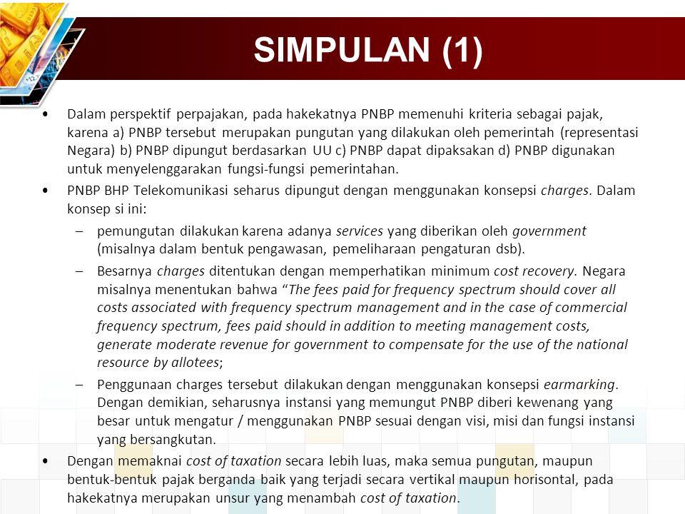 SIMPULAN (1) Dalam perspektif perpajakan, pada hakekatnya PNBP memenuhi kriteria sebagai pajak, karena a) PNBP tersebut merupakan pungutan yang dilakukan oleh pemerintah (representasi Negara) b) PNBP dipungut berdasarkan UU c) PNBP dapat dipaksakan d) PNBP digunakan untuk menyelenggarakan fungsi-fungsi pemerintahan.