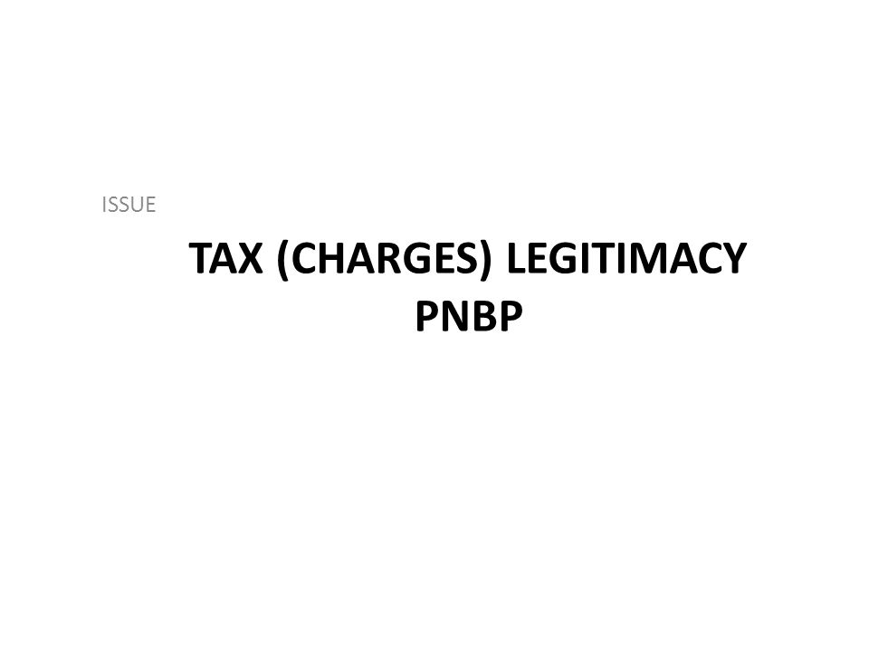 TAX (CHARGES) LEGITIMACY PNBP ISSUE