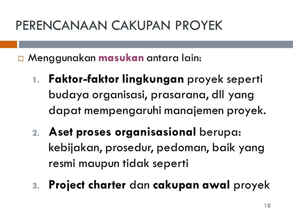  Menggunakan masukan antara lain: 1. Faktor-faktor lingkungan proyek seperti budaya organisasi, prasarana, dll yang dapat mempengaruhi manajemen proy