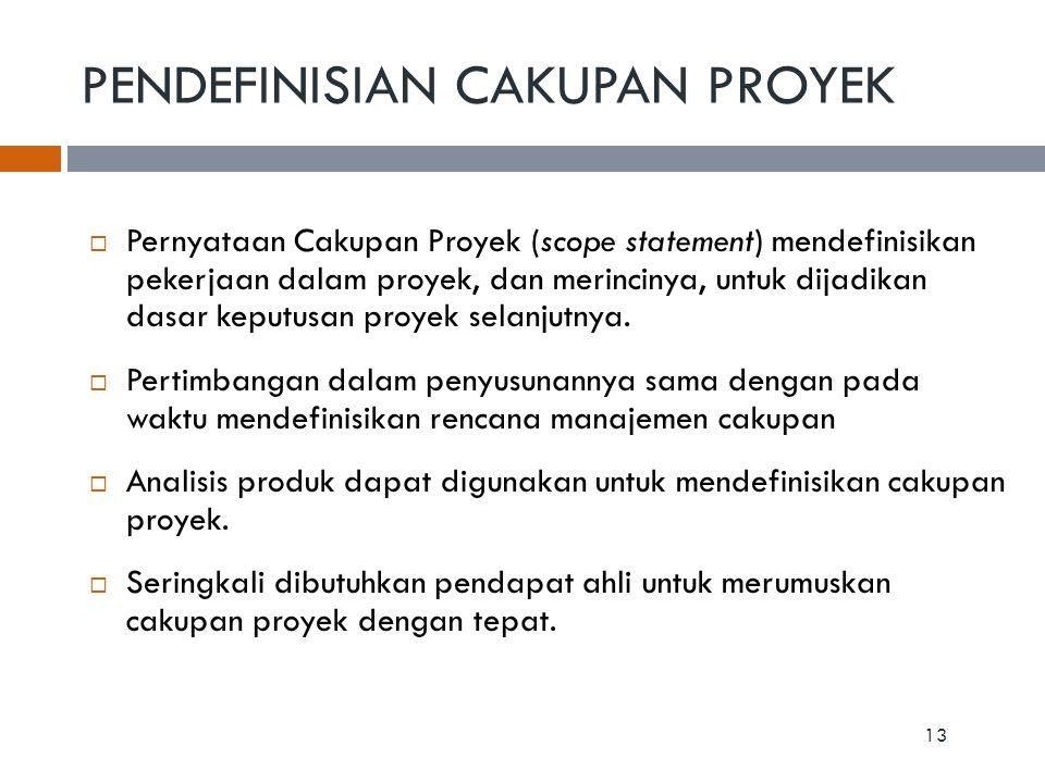  Pernyataan Cakupan Proyek (scope statement) mendefinisikan pekerjaan dalam proyek, dan merincinya, untuk dijadikan dasar keputusan proyek selanjutny