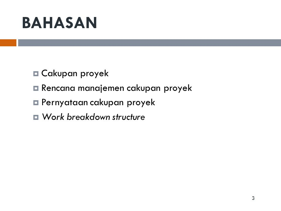  Cakupan proyek  Rencana manajemen cakupan proyek  Pernyataan cakupan proyek  Work breakdown structure BAHASAN 3