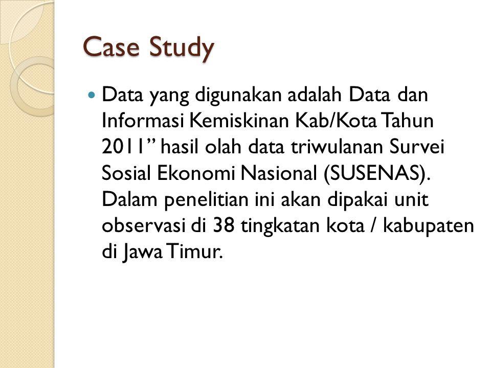 """Case Study Data yang digunakan adalah Data dan Informasi Kemiskinan Kab/Kota Tahun 2011"""" hasil olah data triwulanan Survei Sosial Ekonomi Nasional (SU"""