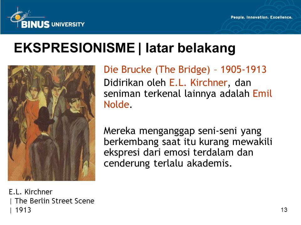 13 EKSPRESIONISME | latar belakang Die Brucke (The Bridge) – 1905-1913 Didirikan oleh E.L.