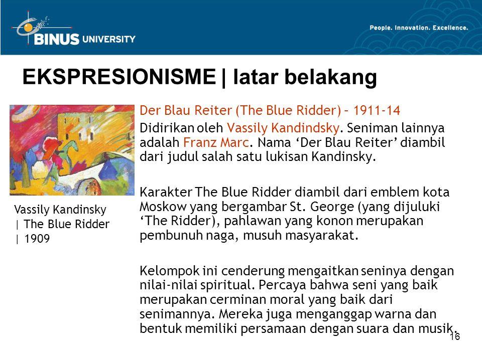 16 EKSPRESIONISME | latar belakang Der Blau Reiter (The Blue Ridder) – 1911-14 Didirikan oleh Vassily Kandindsky.