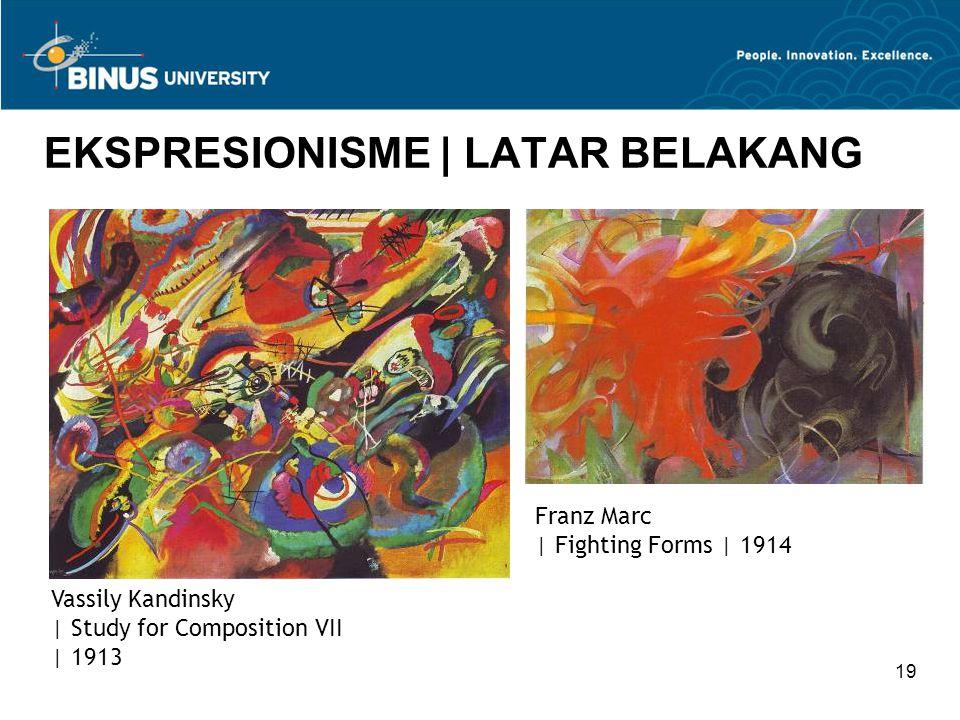 19 EKSPRESIONISME | LATAR BELAKANG Vassily Kandinsky | Study for Composition VII | 1913 Franz Marc | Fighting Forms | 1914