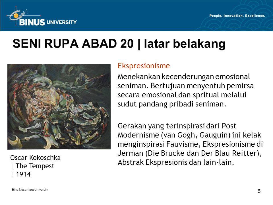 Bina Nusantara University 5 SENI RUPA ABAD 20 | latar belakang Ekspresionisme Menekankan kecenderungan emosional seniman.