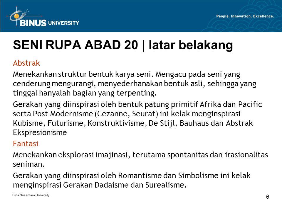 Bina Nusantara University 6 SENI RUPA ABAD 20 | latar belakang Abstrak Menekankan struktur bentuk karya seni.