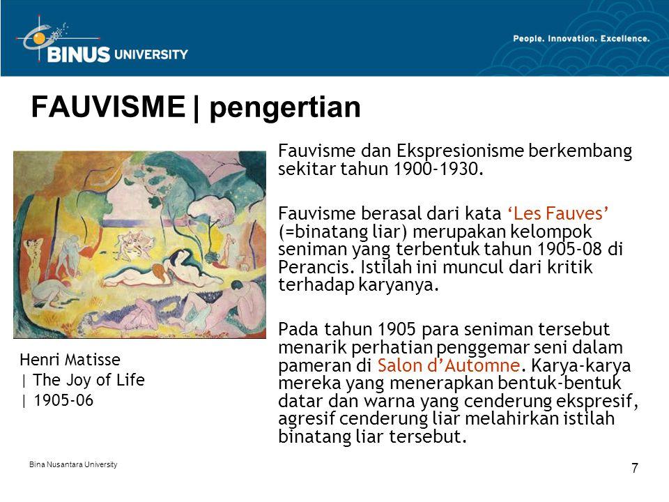 Bina Nusantara University 7 FAUVISME | pengertian Fauvisme dan Ekspresionisme berkembang sekitar tahun 1900-1930.
