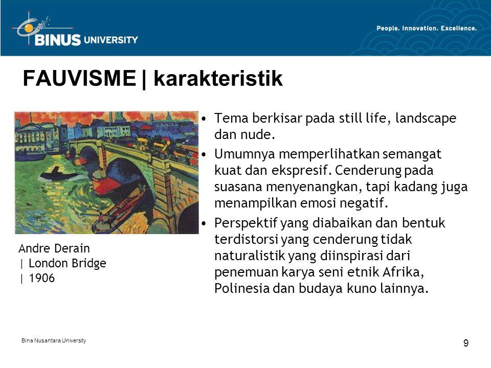 Bina Nusantara University 9 FAUVISME | karakteristik Tema berkisar pada still life, landscape dan nude.