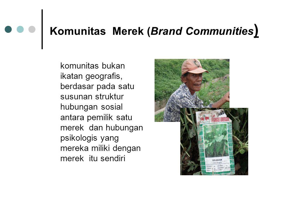 Komunitas Merek (Brand Communities ) komunitas bukan ikatan geografis, berdasar pada satu susunan struktur hubungan sosial antara pemilik satu merek dan hubungan psikologis yang mereka miliki dengan merek itu sendiri