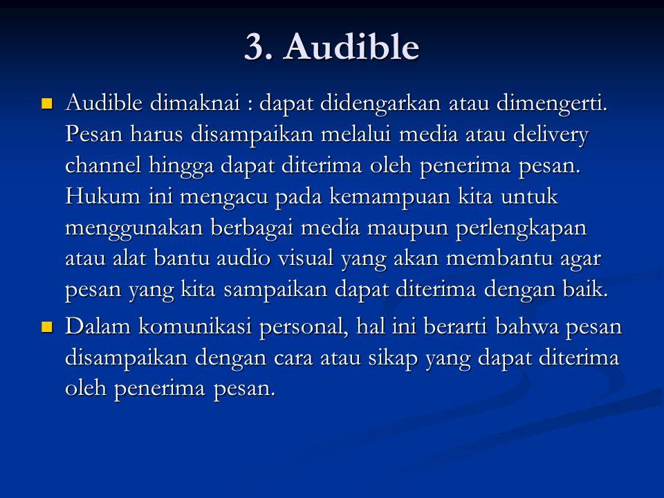 3. Audible Audible dimaknai : dapat didengarkan atau dimengerti. Pesan harus disampaikan melalui media atau delivery channel hingga dapat diterima ole
