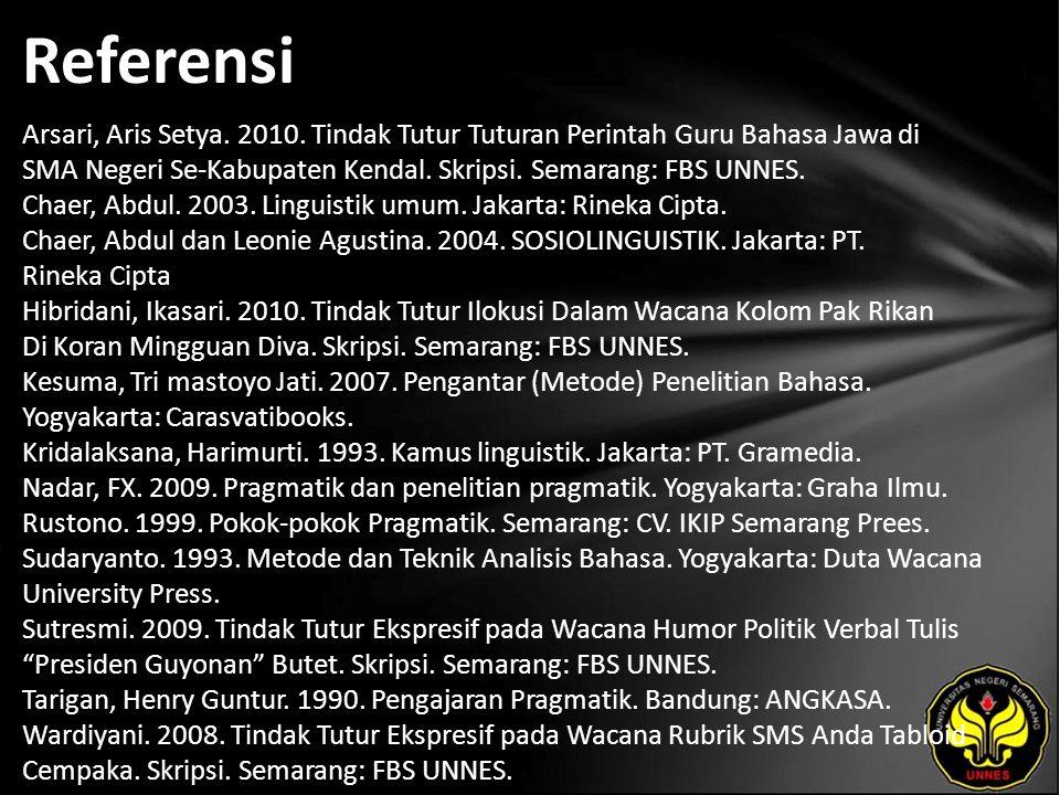 Referensi Arsari, Aris Setya. 2010. Tindak Tutur Tuturan Perintah Guru Bahasa Jawa di SMA Negeri Se-Kabupaten Kendal. Skripsi. Semarang: FBS UNNES. Ch