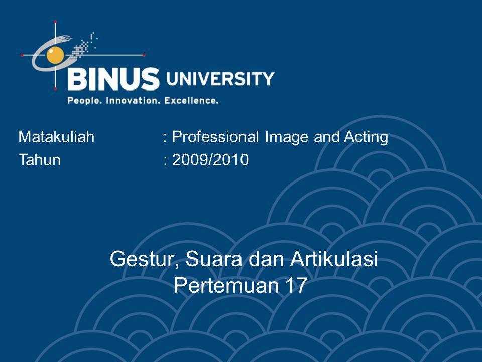 Gestur, Suara dan Artikulasi Pertemuan 17 Matakuliah: Professional Image and Acting Tahun : 2009/2010