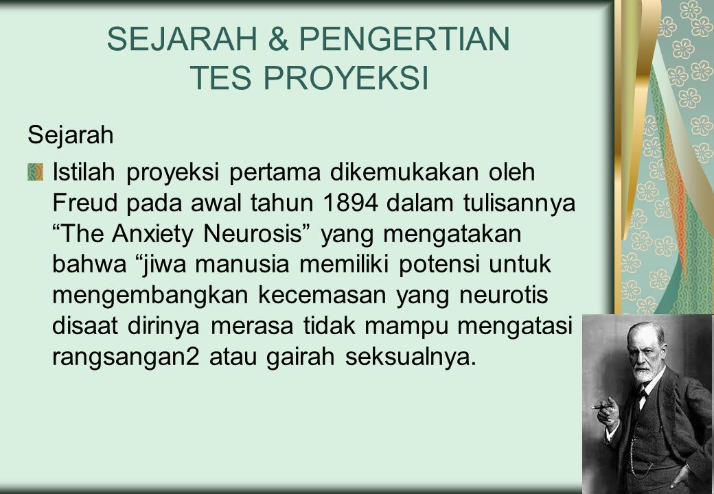 """SEJARAH & PENGERTIAN TES PROYEKSI Sejarah Istilah proyeksi pertama dikemukakan oleh Freud pada awal tahun 1894 dalam tulisannya """"The Anxiety Neurosis"""""""