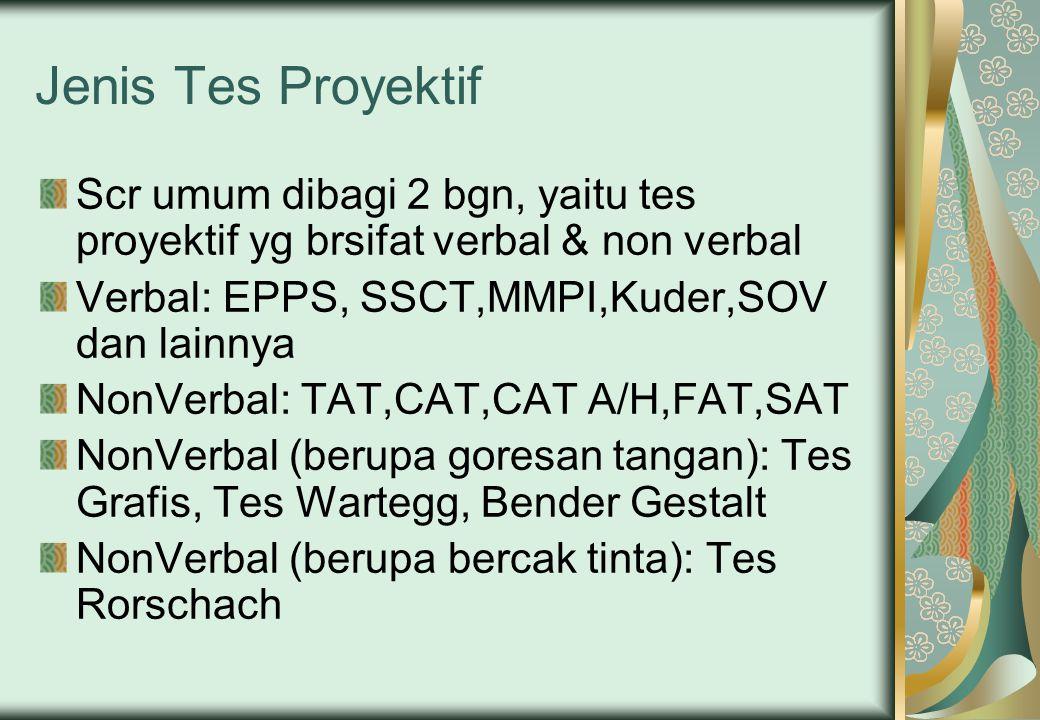 Jenis Tes Proyektif Scr umum dibagi 2 bgn, yaitu tes proyektif yg brsifat verbal & non verbal Verbal: EPPS, SSCT,MMPI,Kuder,SOV dan lainnya NonVerbal: