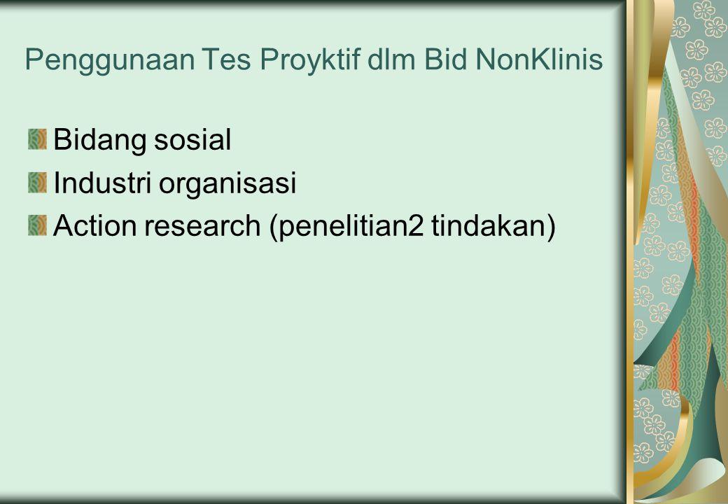 Penggunaan Tes Proyktif dlm Bid NonKlinis Bidang sosial Industri organisasi Action research (penelitian2 tindakan)