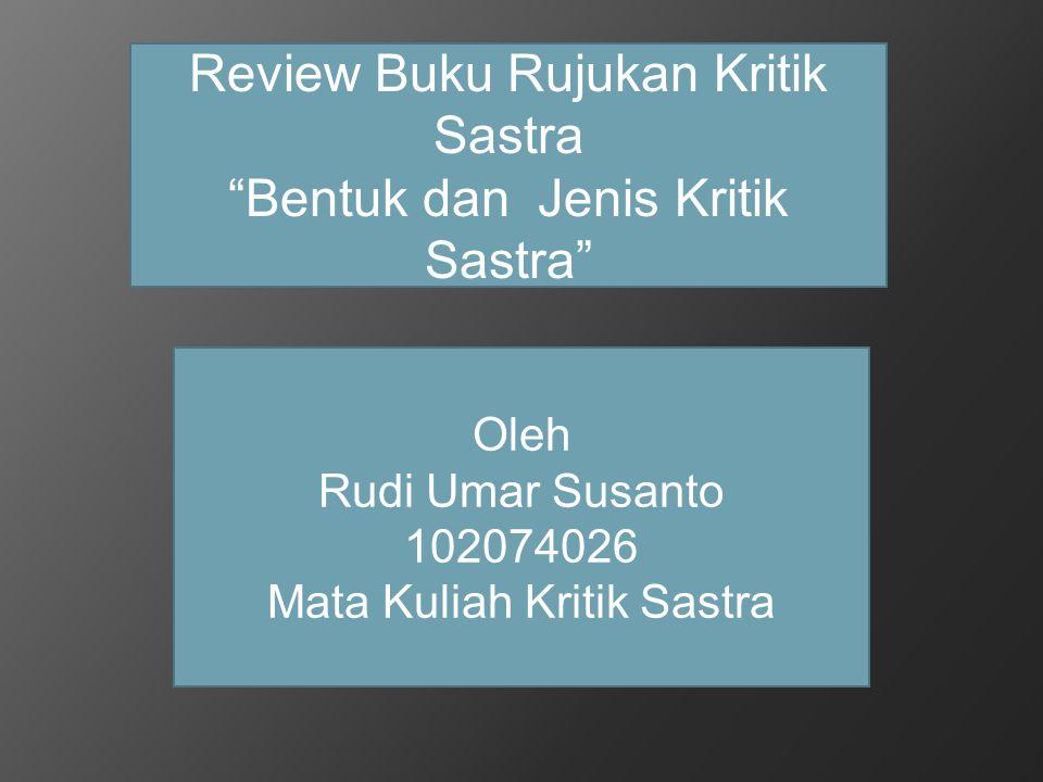 """Review Buku Rujukan Kritik Sastra """"Bentuk dan Jenis Kritik Sastra"""" Oleh Rudi Umar Susanto 102074026 Mata Kuliah Kritik Sastra"""