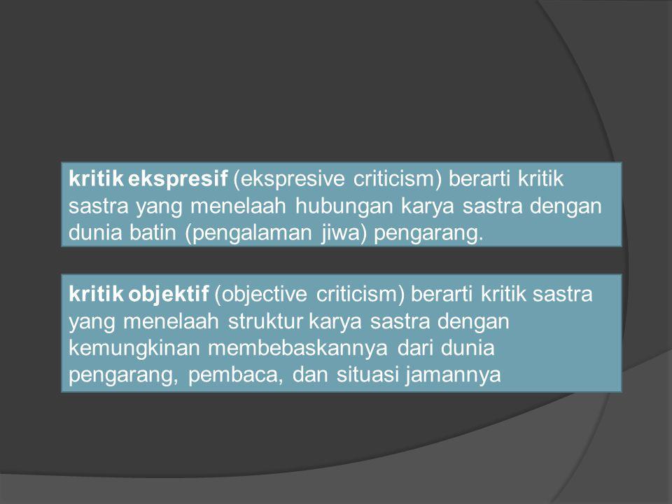 kritik ekspresif (ekspresive criticism) berarti kritik sastra yang menelaah hubungan karya sastra dengan dunia batin (pengalaman jiwa) pengarang. krit