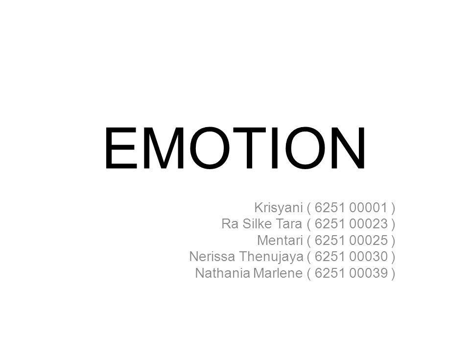 EMOTION Krisyani ( 6251 00001 ) Ra Silke Tara ( 6251 00023 ) Mentari ( 6251 00025 ) Nerissa Thenujaya ( 6251 00030 ) Nathania Marlene ( 6251 00039 )